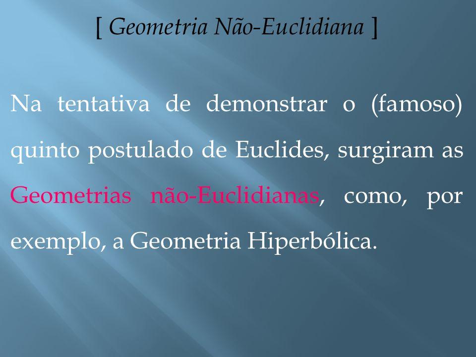 [ Geometria Não-Euclidiana ]